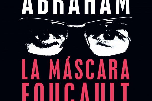 Reseña: La máscara Foucault de Tomás Abraham (Buenos Aires, 2019, Paidós)