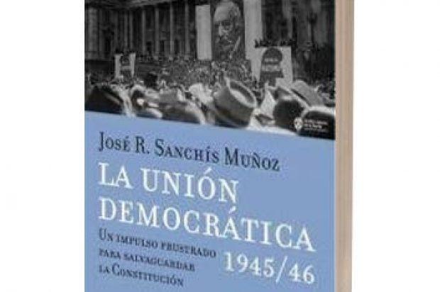 Reseña: La Unión Democrática 1945/46, de  José R. Sanchís Muñoz (Buenos Aires, 2019, Claridad)
